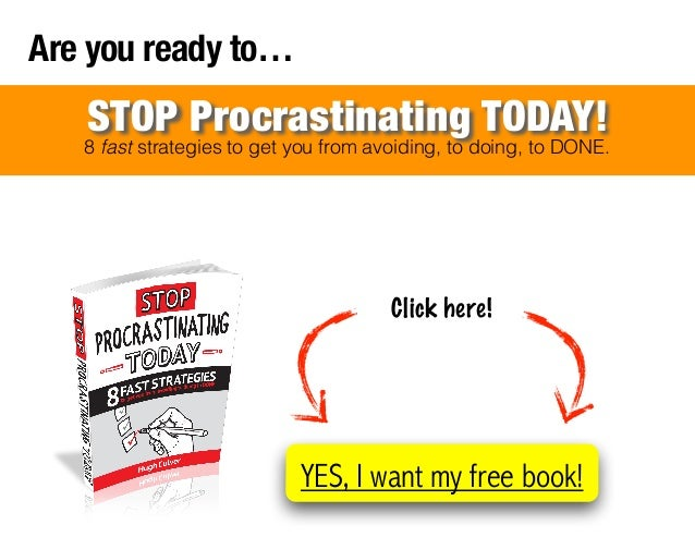 Are you ready to…  STOP Procrastinating TODAY!  8 fast strategies to get you from avoiding, to doing, to DONE.  Click here...