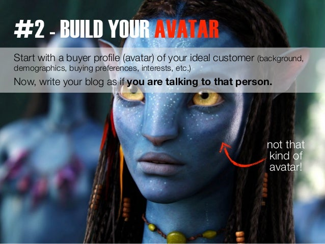#2 - BUILD YOUR AVATAR  Start with a buyer profile (avatar) of your ideal customer (background,  demographics, buying pref...