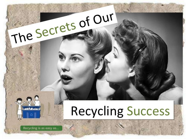 Recycling  Success   The  Secrets  of Our