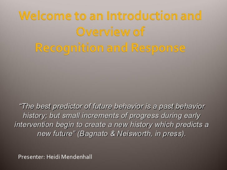 "Presenter: Heidi Mendenhall "" The best predictor of future behavior is a past behavior history; but small increments of pr..."