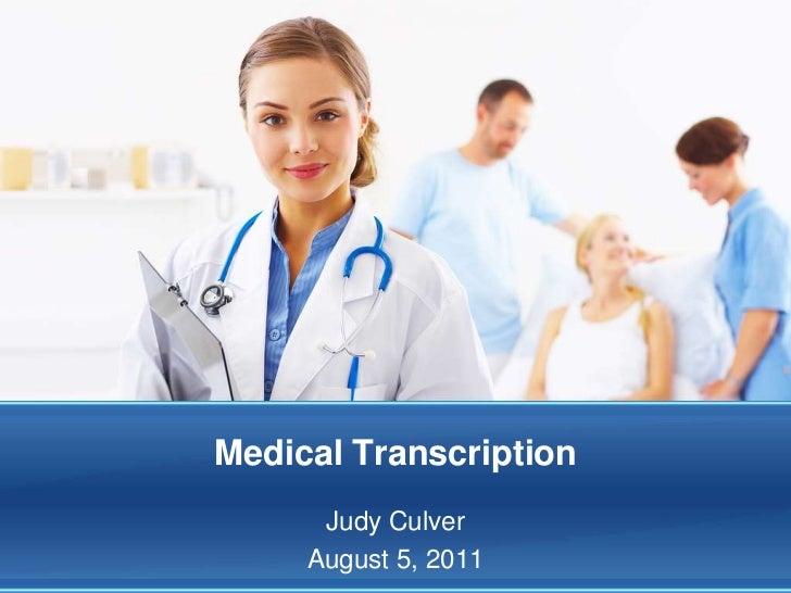Medical Transcription<br />Judy Culver<br />August 5, 2011<br />