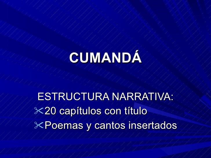 CUMANDÁ <ul><li>ESTRUCTURA NARRATIVA: </li></ul><ul><li>20 capítulos con título </li></ul><ul><li>Poemas y cantos insertad...