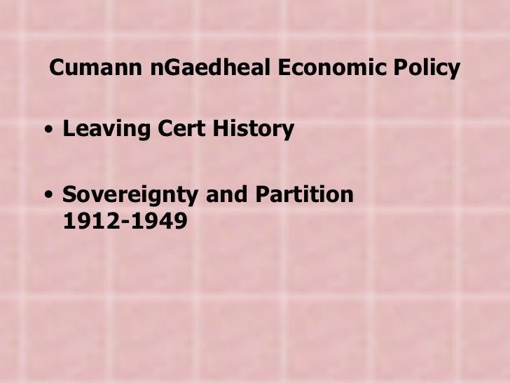 Cumann nGaedheal  Economic Policy <ul><li>Leaving Cert History </li></ul><ul><li>Sovereignty and Partition 1912-1949 </li>...