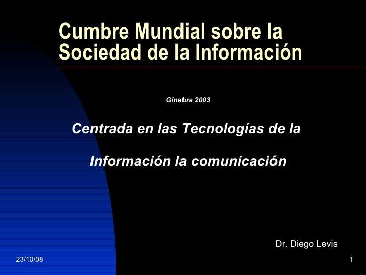Cumbre Mundial sobre la Sociedad de la Información Ginebra 2003 Centrada en las Tecnologías de la  Información la comunica...