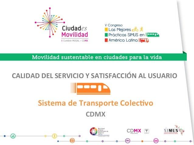 CALIDADDELSERVICIOYSATISFACCIÓNALUSUARIO SistemadeTransporteColec?vo CDMX