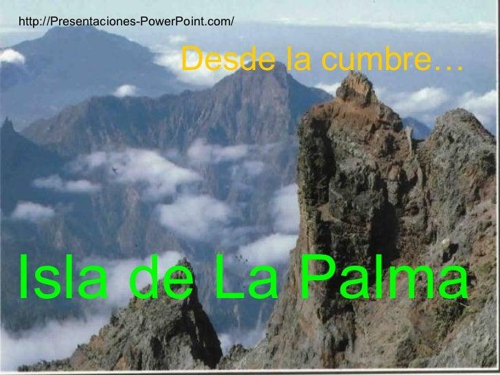 Isla de La Palma Desde la cumbre… http://Presentaciones-PowerPoint.com/