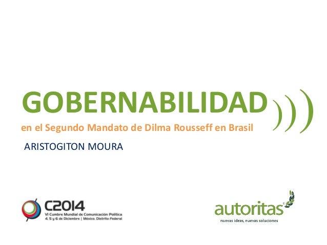 en el Segundo Mandato de Dilma Rousseff en Brasil ARISTOGITON MOURA GOBERNABILIDAD)))