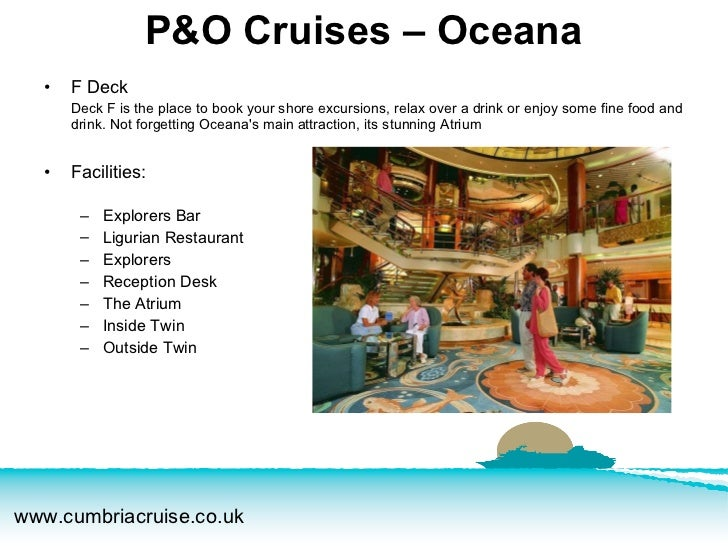 <ul><li>F Deck </li></ul><ul><li>Deck F is the place to book your shore excursions, relax over a drink or enjoy some fine ...