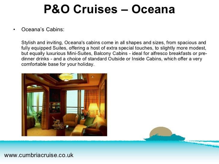 <ul><li>Oceana's Cabins: </li></ul><ul><li>Stylish and inviting, Oceana's cabins come in all shapes and sizes, from spacio...