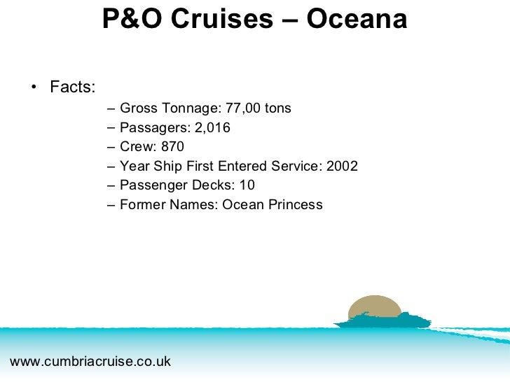 P&O Cruises – Oceana <ul><li>Facts:  </li></ul><ul><ul><ul><ul><li>Gross Tonnage: 77,00 tons </li></ul></ul></ul></ul><ul>...