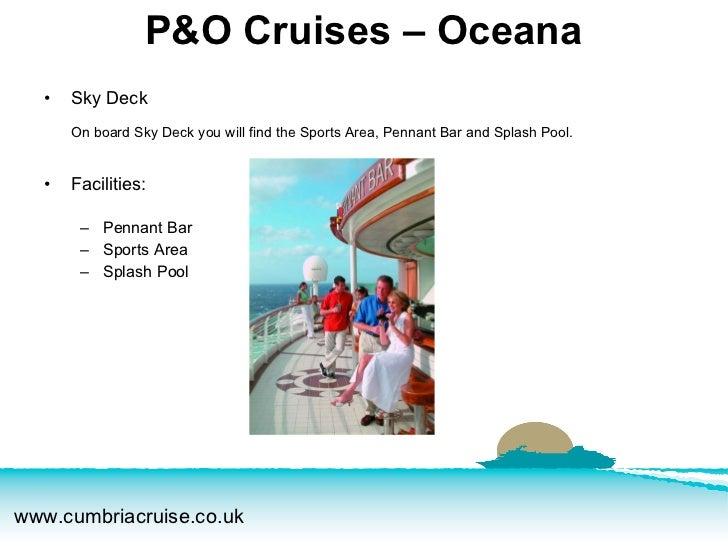 <ul><li>Sky Deck On board Sky Deck you will find the Sports Area, Pennant Bar and Splash Pool.   </li></ul><ul><li>Facilit...