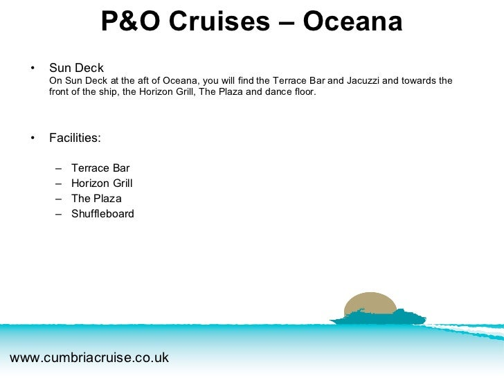 <ul><li>Sun Deck On Sun Deck at the aft of Oceana, you will find the Terrace Bar and Jacuzzi and towards the front of the ...
