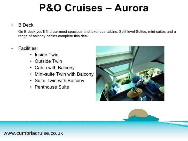 <ul><li>B Deck </li></ul><ul><li>On B deck you'll find our most spacious and luxurious cabins. Split level Suites, mini-su...