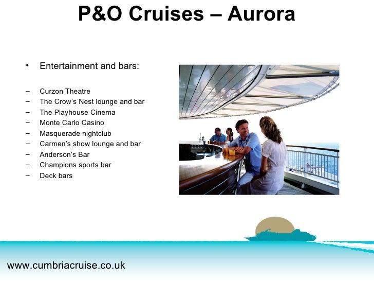 P&O Cruises – Aurora <ul><ul><li>Entertainment and bars: </li></ul></ul><ul><ul><li>Curzon Theatre </li></ul></ul><ul><ul>...