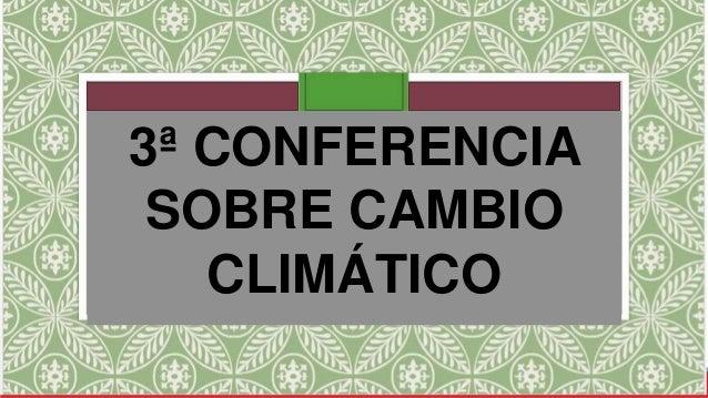 3ª CONFERENCIA SOBRE CAMBIO CLIMÁTICO