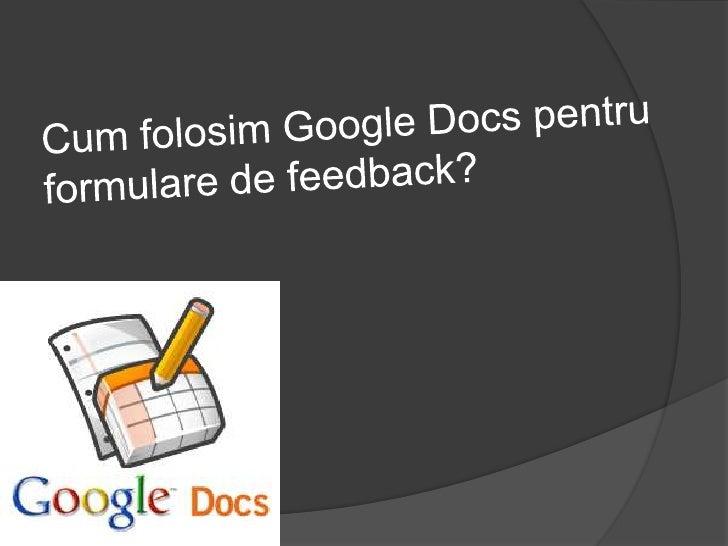 Cum folosim Google Docs pentruformulare de feedback?<br />