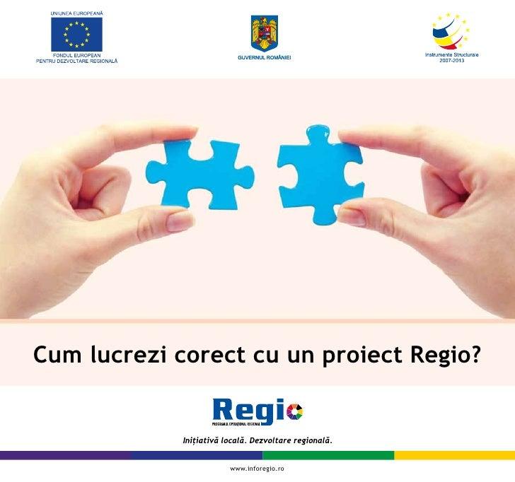 Cum lucrezi corect cu un proiect Regio?                     www.inforegio.ro
