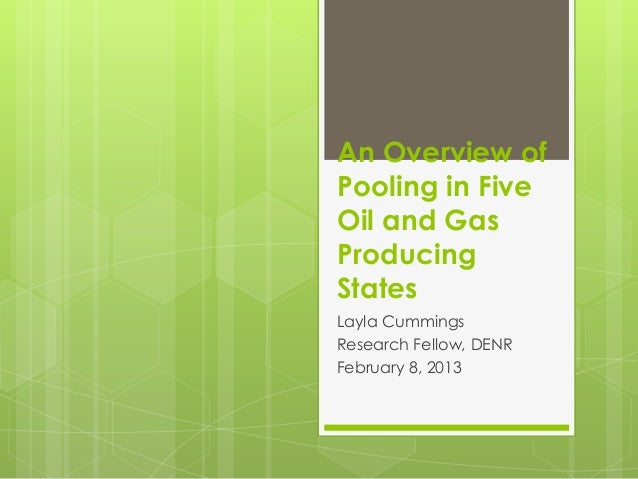 An Overview ofPooling in FiveOil and GasProducingStatesLayla CummingsResearch Fellow, DENRFebruary 8, 2013