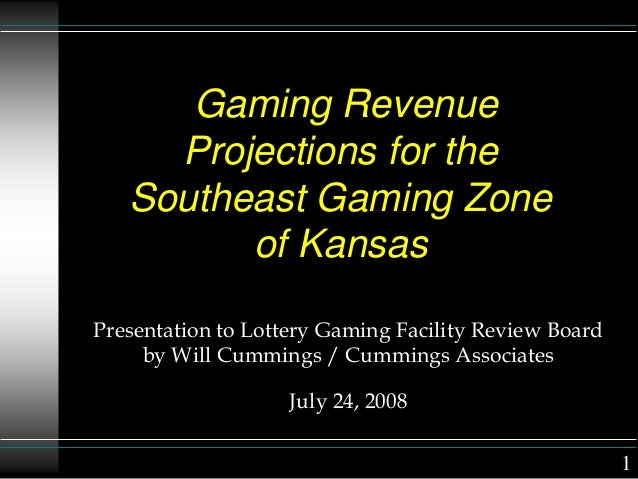 Gaming Revenue Projections for the Southeast Gaming Zone of Kansas Presentation to Lottery Gaming Facility Review Board by...
