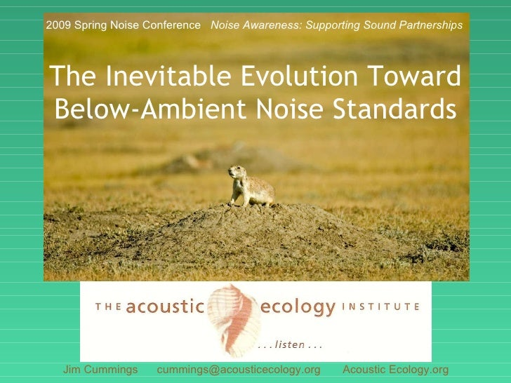 The Inevitable Evolution Toward Below-Ambient Noise Standards Jim Cummings  cummings@acousticecology.org  Acoustic Ecology...