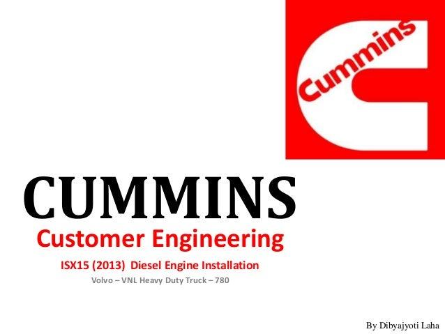 CUMMINSCustomer Engineering ISX15 (2013) Diesel Engine Installation Volvo – VNL Heavy Duty Truck – 780 By Dibyajyoti Laha