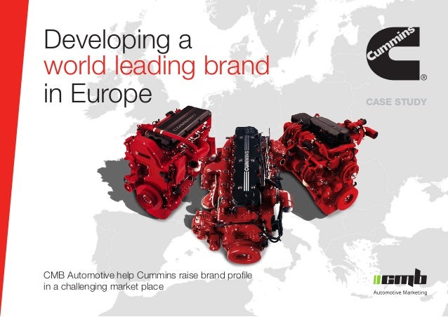 CASE STUDY Developing a world leading brand in Europe CMB Automotive help Cummins raise brand profile in a challenging mar...