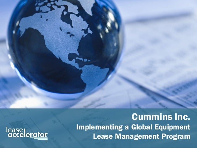 Cummins  Case  Study  -­ Implementing  a  Global   Equipment  Lease  Management  Program Slide 1 Cummins Inc. Implementing...