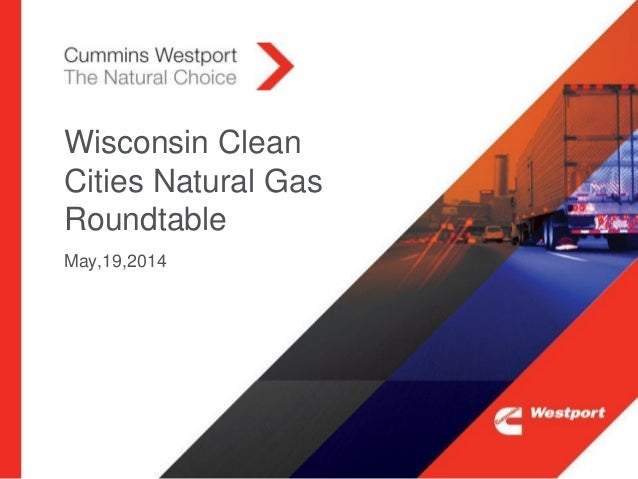 May,19,2014 Wisconsin Clean Cities Natural Gas Roundtable