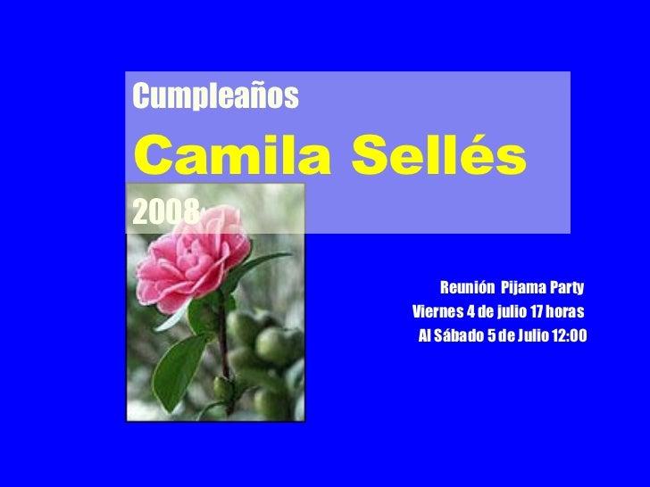 Cumpleaños Camila Sellés  2008 Reunión  Pijama Party  Viernes 4 de julio 17 horas  Al Sábado 5 de Julio 12:00