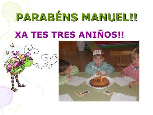 PARABÉNS MANUEL!!PARABÉNS MANUEL!! XA TES TRES ANIÑOS!!