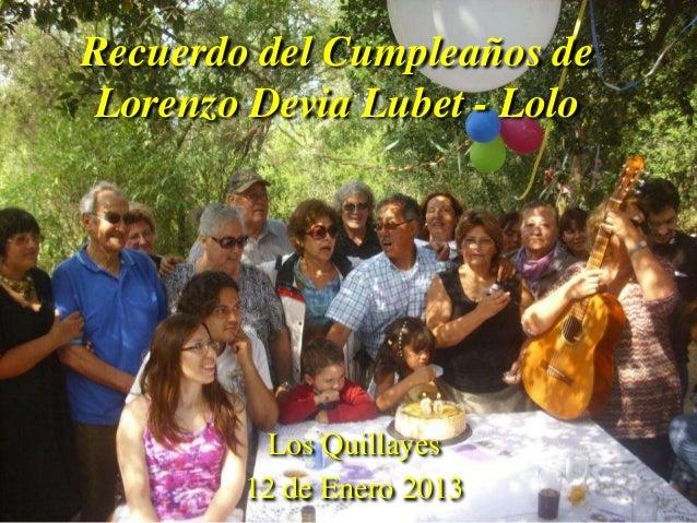 Recuerdo del Cumpleaños deLorenzo Devia Lubet - Lolo         Los Quillayes        12 de Enero 2013