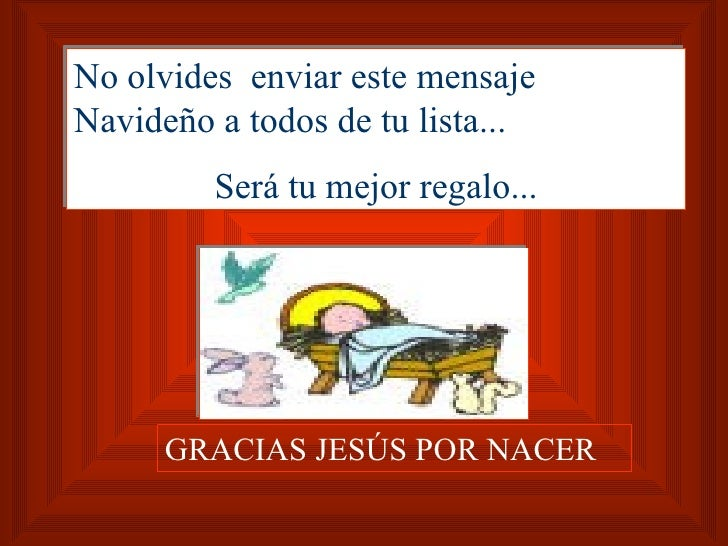 No olvides  enviar este mensaje Navideño a todos de tu lista... Será tu mejor regalo... GRACIAS JESÚS POR NACER