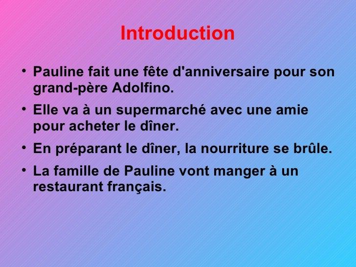 Introduction <ul><li>Pauline fait une fête d'anniversaire pour son grand-père Adolfino. </li></ul><ul><li>Elle va à un sup...