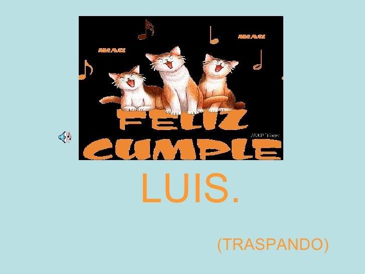 LUIS. (TRASPANDO)