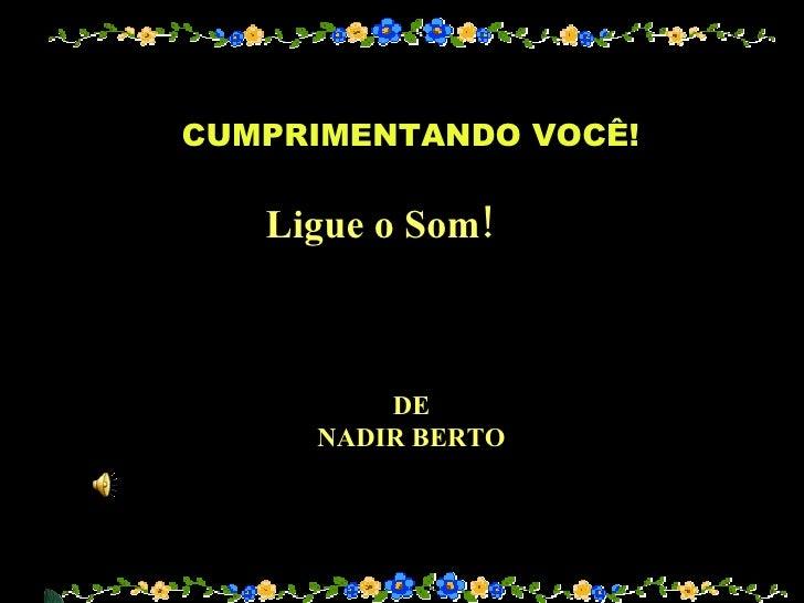 Ligue o Som! DE NADIR BERTO CUMPRIMENTANDO VOCÊ!