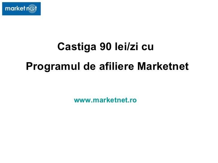 Castiga 90 lei/zi cu  Programul de afiliere Marketnet www.marketnet.ro