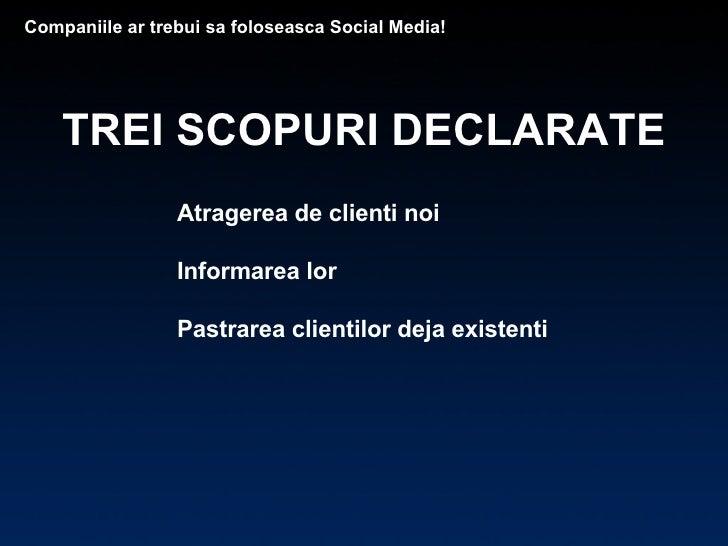 Atragerea de clienti noi  Informarea lor  Pastrarea clientilor deja existenti  Companiile ar trebui sa foloseasca Social M...