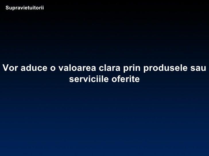 Supravietuitorii Vor aduce o valoarea clara prin produsele sau serviciile oferite