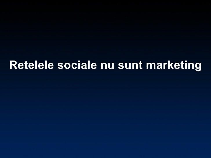 Retelele sociale nu sunt marketing