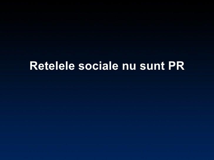 Retelele sociale nu sunt PR