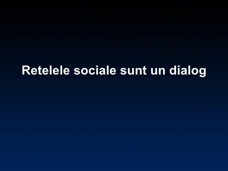 Retelele sociale sunt un dialog
