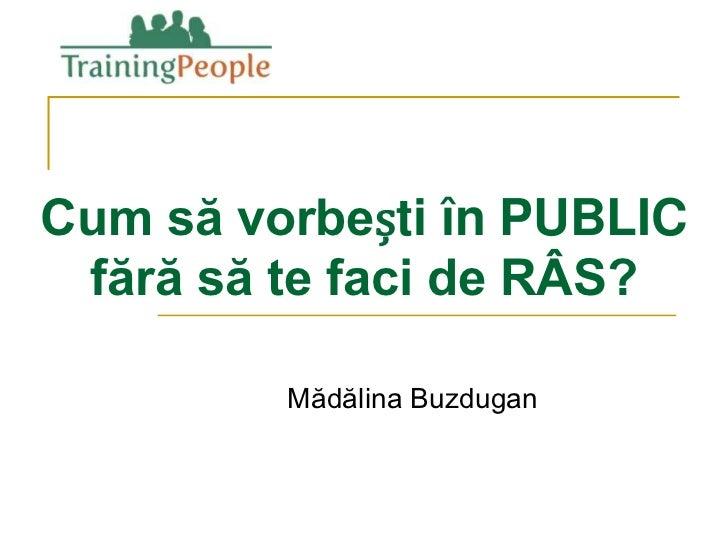 Cum să vorbești în PUBLIC fără să te faci de RÂS?         Mădălina Buzdugan