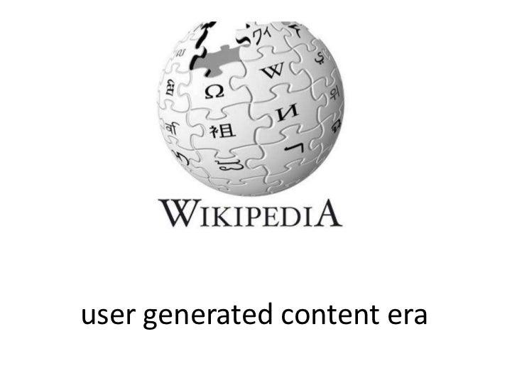 user generated content era<br />