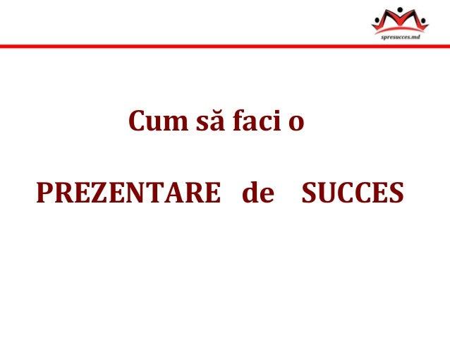 Cum să faci o  PREZENTARE de SUCCES