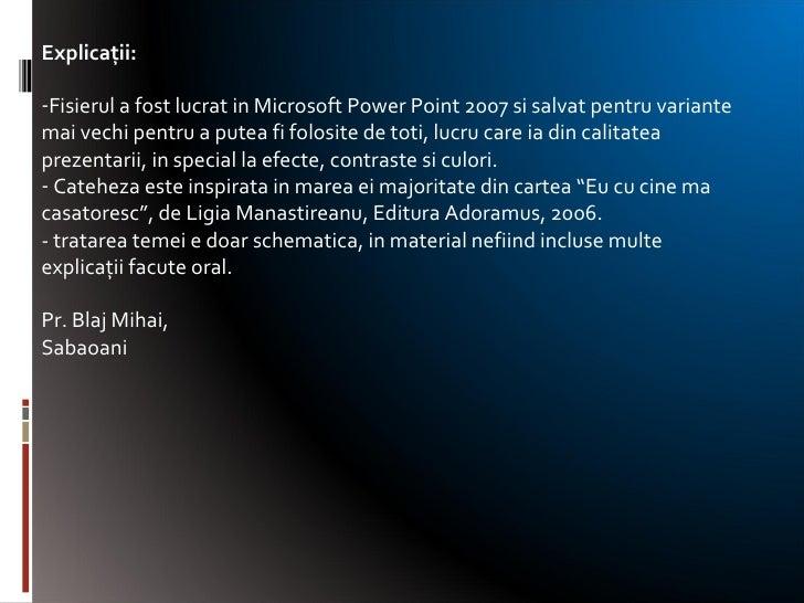 <ul><li>Explicaţii: </li></ul><ul><li>Fisierul a fost lucrat in Microsoft Power Point 2007 si salvat pentru variante mai v...