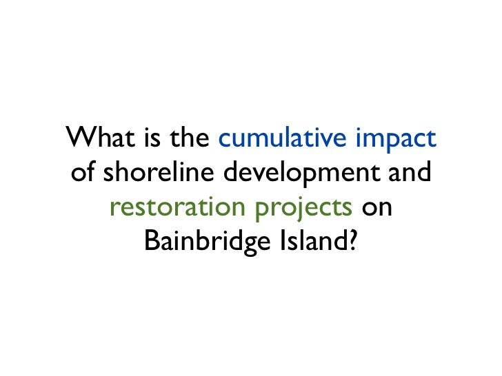 What is the cumulative impactof shoreline development and    restoration projects on       Bainbridge Island?