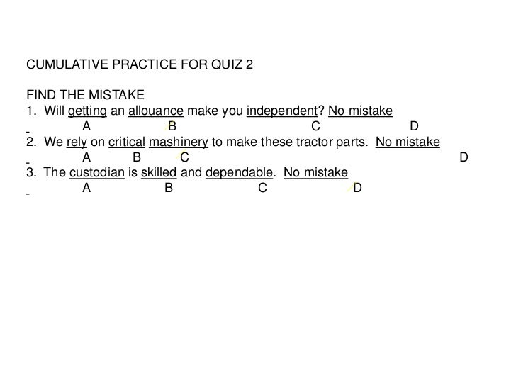 CUMULATIVE PRACTICE FOR QUIZ 2FIND THE MISTAKE1. Will getting an allouance make you independent? No mistake          A    ...