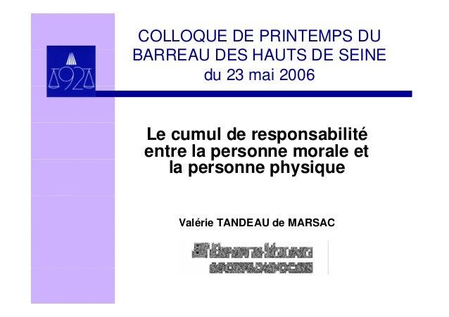 COLLOQUE DE PRINTEMPS DU BARREAU DES HAUTS DE SEINE du 23 mai 2006 Le cumul de responsabilité entre la personne morale et ...