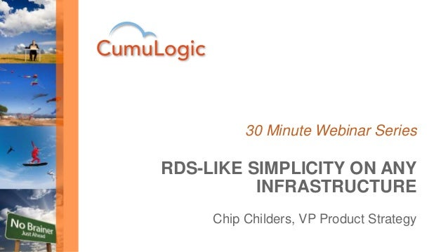 30 Minute Webinar Series  RDS-LIKE SIMPLICITY ON ANY  INFRASTRUCTURE  Chip Childers, VP Product Strategy