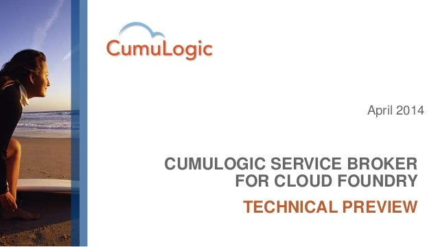 April 2014 CUMULOGIC SERVICE BROKER FOR CLOUD FOUNDRY TECHNICAL PREVIEW